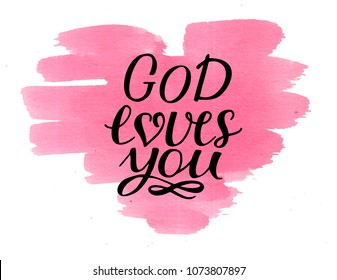 Hand lettering God loves you on watercolor background . Biblical background. Christian poster. Card. Modern calligraphy. Scripture prints