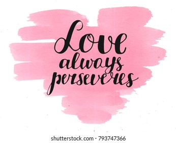Hand lettering Love always perserveres. Biblical background. Christian poster. Card. Scripture. Wedding. Valentine s day Corinthians