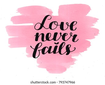 Hand lettering Love never fails. Biblical background. Christian poster. Card. Scripture. Wedding. Valentine s day Corinthians