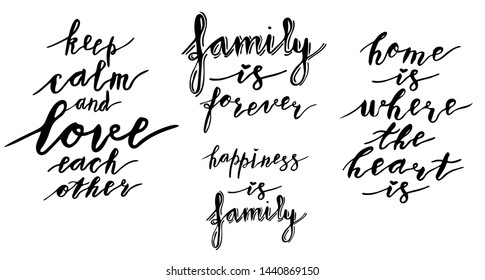Hand lettering phrases collection happiness is family, family is forever, home is where the heart is, keep calm and love each other in black isolated on white background
