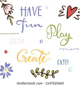 hand lettering phrases - have fun, play, create, enjoy, dream. background with doodle fluwers, heart, dots, lines