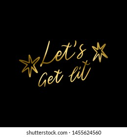 Hand lettering quote -Let's get lit- with shiny golden glitter texture. Unique script poster. Custom typography print for cards,t hirts,bags,posters,merch,banners.