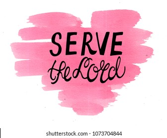 Hand lettering Serve the Lord on watercolor heart. Biblical background. Christian poster. Scripture print. Modern calligraphy. Grapics. Card