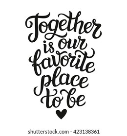 "Hand lettering typography poster. Romantic quote "" Together is our favorite place to be""  isolated. For wedding or family design, posters, cards, t shirts, home decorations, bags, pillows."