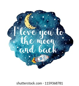 Hand painted watercolor blot with stars, moon, spaceship. I love you to the moon and back. Card design. Modern calligraphy with hand painted watercolor space texture, hand drawn rocket, stars, moon.