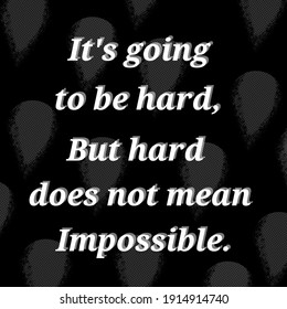 Hand sketched It's going to be hard,but hard does not mean impossible.Drawn inspirational quotation, motivational quote.Fortune logotype,badge,poster,logo,tag.Banner on textured background.
