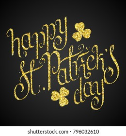 Hand written golden glitter St. Patrick's day greetings over black background. Irish traditional holiday illustration.