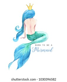 Hand-drawn watercolor beautiful mermaid character illustration. Sea template for poster, card, invitation. Born to be a mermaid.