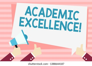 Handwriting text Academic Excellence. Concept meaning Achieving high grades and superior perforanalysisce Hand Holding Megaphone and Other Two Gesturing Thumbs Up with Text Balloon.
