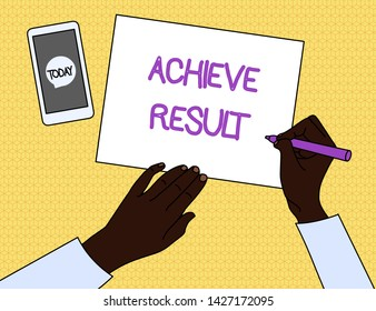 Handwriting text Achieve Result. Concept meaning Accomplishment Attain Bring to a successful conclusion Top View Man Writing Blank Paper Pen Pencil Marker Smartphone Message Icon.