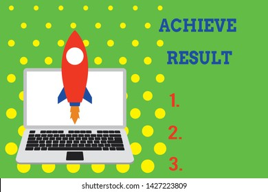 Handwriting text Achieve Result. Concept meaning Accomplishment Attain Bring to a successful conclusion Launching rocket up laptop . Startup project. Developing goal objectives.