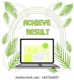 Handwriting text Achieve Result. Concept meaning Accomplishment Attain Bring to a successful conclusion Open Modern Laptop Switched On with Website Homepage on Screen Web Search.