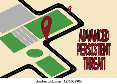 Handwriting text Advanced Persistent Threat. Concept meaning unauthorized user gains access to a system Road Map Navigation Marker 3D Locator Pin for Direction Route Advisory.