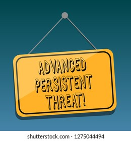 Handwriting text Advanced Persistent Threat. Concept meaning unauthorized user gains access to a system Blank Hanging Color Door Window Signage with Reflection String and Tack.