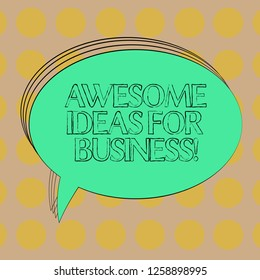 Handwriting text Awesome Ideas For Business. Concept meaning Great amazing strategies for growing up Blank Oval Outlined Solid Color Speech Bubble Empty Text Balloon photo.