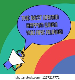 Handwriting text The Best Dream Happen When You Are Awake. Concept meaning Stop dreaming start acting Blank Oval Outlined Speech Bubble Text Balloon Megaphone with Sound icon.