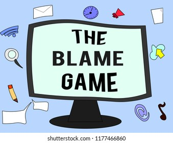 Handwriting text The Blame Game. Concept meaning A situation when people attempt to blame one another
