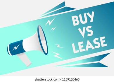 Handwriting text Buy Vs Lease. Concept meaning Own something versus borrow it Advantages Disadvantages Megaphone loudspeaker speech bubble important message speaking out loud.
