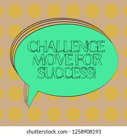 Handwriting text Challenge Move For Success. Concept meaning Professional movements strategies to succeed Blank Oval Outlined Solid Color Speech Bubble Empty Text Balloon photo.