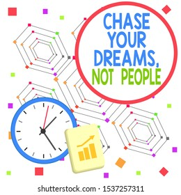 Handwriting text Chase Your Dreams Not People. Concept meaning Do not follow others chasing goals objectives Layout Wall Clock Notepad with Escalating Bar Graph and Arrow Pointing Up.