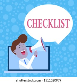 Handwriting text Checklist. Concept meaning List down of the detailed activity as guide of doing something Man Speaking Through Laptop into Loudhailer Blank Speech Bubble Announce.