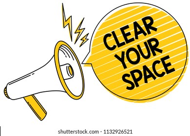 Handwriting text Clear Your Space. Concept meaning Clean office studio area Make it empty Refresh Reorganize Convey message text lines ideas loud speaker alarm announcement work.