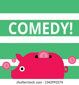 Handwriting text Comedy. Concept meaning Fun Humor Satire Sitcom Hilarity Joking Entertainment Laughing Colorful Piggy Money Bank and Coins with Dollar Currency Sign in the Slit.