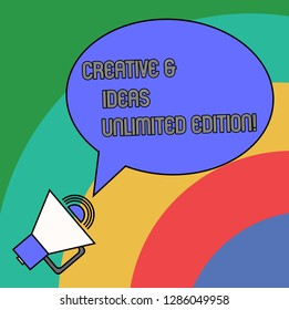 Handwriting text Creative And Ideas Unlimited Edition. Concept meaning Bright thinking limitless creativity Blank Oval Outlined Speech Bubble Text Balloon Megaphone with Sound icon.