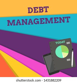 Handwriting text Debt Management. Concept meaning The formal agreement between a debtor and a creditor Layout Smartphone Off Ballpoint Pen RingBound Notepad Business Pie Chart.