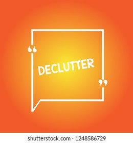 Handwriting text Declutter. Concept meaning remove unnecessary items from untidy or overcrowded place Blank Square Border Outline Quote Bubble with Quotation Mark Punctuation.
