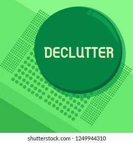 Handwriting text Declutter. Concept meaning remove unnecessary items from untidy or overcrowded place Circular Round Halftone Button Shining Reflecting Glossy with Shadow.