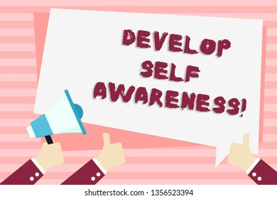 Handwriting text Develop Self Awareness. Concept meaning What you think you become motivate and grow Hand Holding Megaphone and Other Two Gesturing Thumbs Up with Text Balloon.