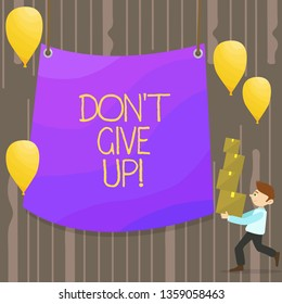 Handwriting text Don T Give Up. Concept meaning you should continue doing what you are good at Resist Man Carrying Pile of Boxes with Blank Tarpaulin in the Center and Balloons.