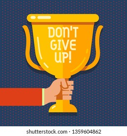 Handwriting text Don T Give Up. Concept meaning you should continue doing what you are good at Resist Hand Holding Blank Golden Championship Winners Cup Trophy with Reflection.