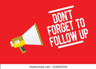 Handwriting text Don t not Forget To Follow Up. Concept meaning asking someone to keep connection with others Megaphone loudspeaker red background important message speaking loud.