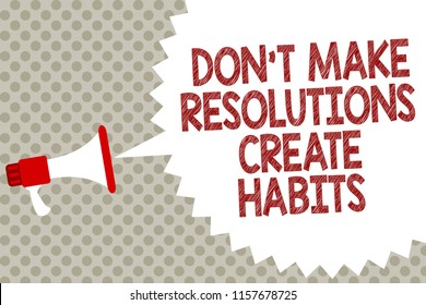 Handwriting text Don t not Make Resolutions Create Habits. Concept meaning Routine for everyday to achieve goals Megaphone loudspeaker speech bubble message gray background halftone.