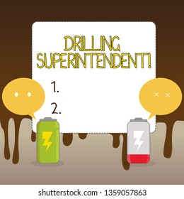 Handwriting text Drilling Superintendent. Concept meaning responsibilities of drilling program oil well Fully Charged and Discharged Battery with Two Colorful Emoji Speech Bubble.