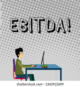 Handwriting text Ebitda. Concept meaning Earnings Before Interest Taxes Depreciation Amortization Abbreviation Businessman Sitting Straight on Chair Working on Computer and Books on Table.