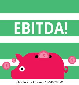 Handwriting text Ebitda. Concept meaning Earnings Before Interest Taxes Depreciation Amortization Abbreviation Colorful Piggy Money Bank and Coins with Dollar Currency Sign in the Slit.