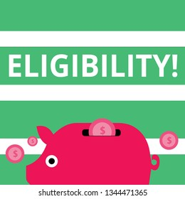 Handwriting text Eligibility. Concept meaning State of having the right for doing or obtain something Proper Colorful Piggy Money Bank and Coins with Dollar Currency Sign in the Slit.