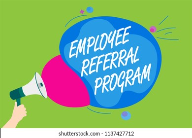 Handwriting text Employee Referral Program. Concept meaning employees recommend qualified friends relatives Man holding Megaphone loudspeaker screaming talk colorful speech bubble.