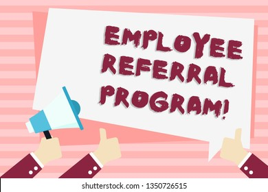 Handwriting text Employee Referral Program. Concept meaning Recommend right jobseeker share vacant job post Hand Holding Megaphone and Other Two Gesturing Thumbs Up with Text Balloon.