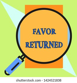 Handwriting text Favor Returned. Concept meaning Good deed for someone who has done a good deed for you Round magnifying glass with iron handle frame to make object look bigger.
