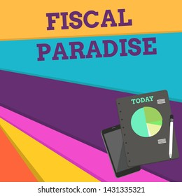 Handwriting text Fiscal Paradise. Concept meaning The waste of public money is a great concern topic Layout Smartphone Off Ballpoint Pen RingBound Notepad Business Pie Chart.