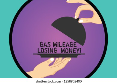 Handwriting text Gas Mileage Losing Money. Concept meaning Long road high gas fuel costs financial losses Hu analysis Hands Serving Tray Platter and Lifting the Lid inside Color Circle.