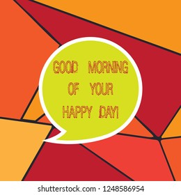 Handwriting text Good Morning Of Your Happy Day. Concept meaning Greeting best wishes happiness in life Blank Speech Bubble Sticker with Border Empty Text Balloon Dialogue Box.