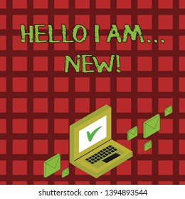 Handwriting text Hello I Am New. Concept meaning used as greeting or to begin telephone conversation Color Mail Envelopes around Laptop with Check Mark icon on Monitor Screen.