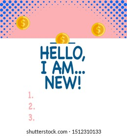 Handwriting text Hello I Am New. Concept meaning used greeting or begin telephone conversation Front view close up three penny coins icon one entering collecting box slot.