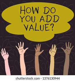 Handwriting text How Do You Add Value Question. Concept meaning improve work undertaking production process Multiracial Diversity Hands Raising Upward Reaching for Colorful Big Cloud.