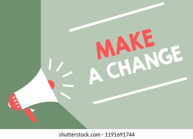 Handwriting text Make A Change. Concept meaning Create a Difference Alteration Have an Effect Metamorphose Megaphone loudspeaker green background important message speaking loud.